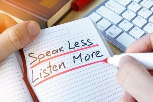 Speak Less, Listen More